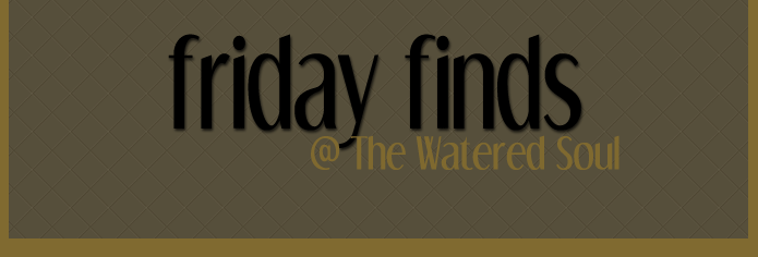 friday finds | The Watered Soul