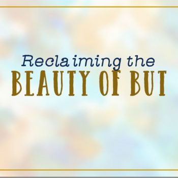 Reclaiming the Beauty of the Buts